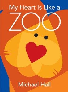 """Book Cover """"My Heart Is Like a Zoo"""" by Michael Hall"""
